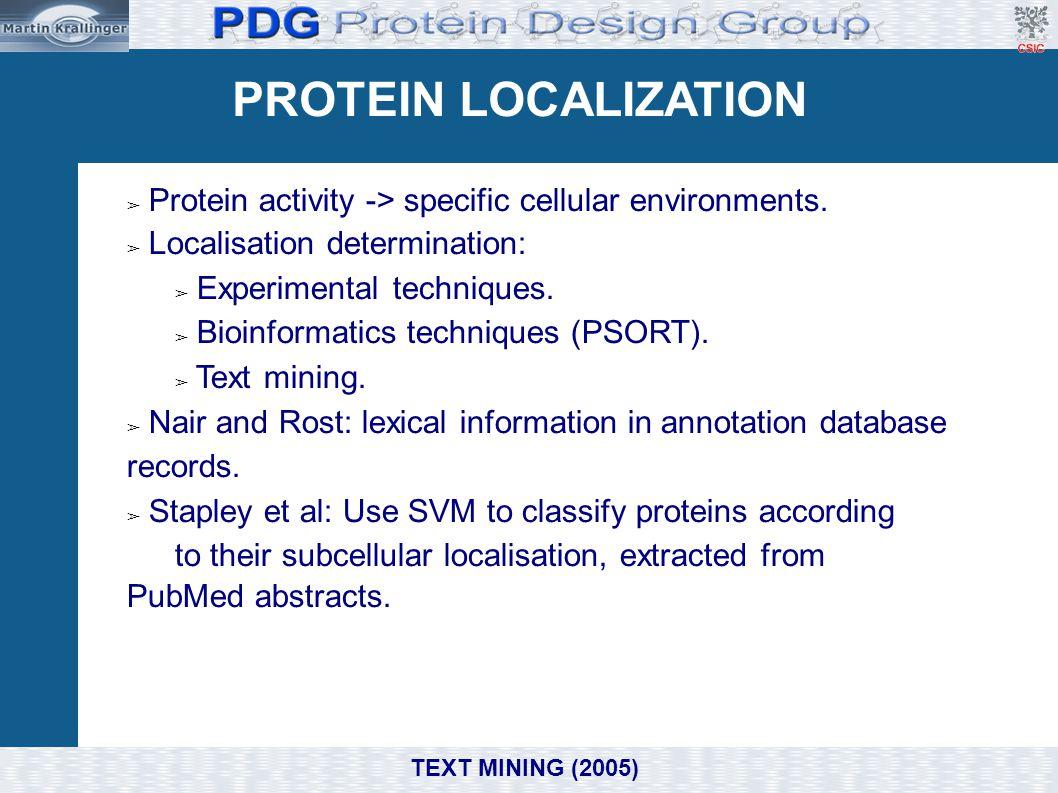PROTEIN LOCALIZATION ➢ Protein activity -> specific cellular environments. ➢ Localisation determination: ➢ Experimental techniques. ➢ Bioinformatics t