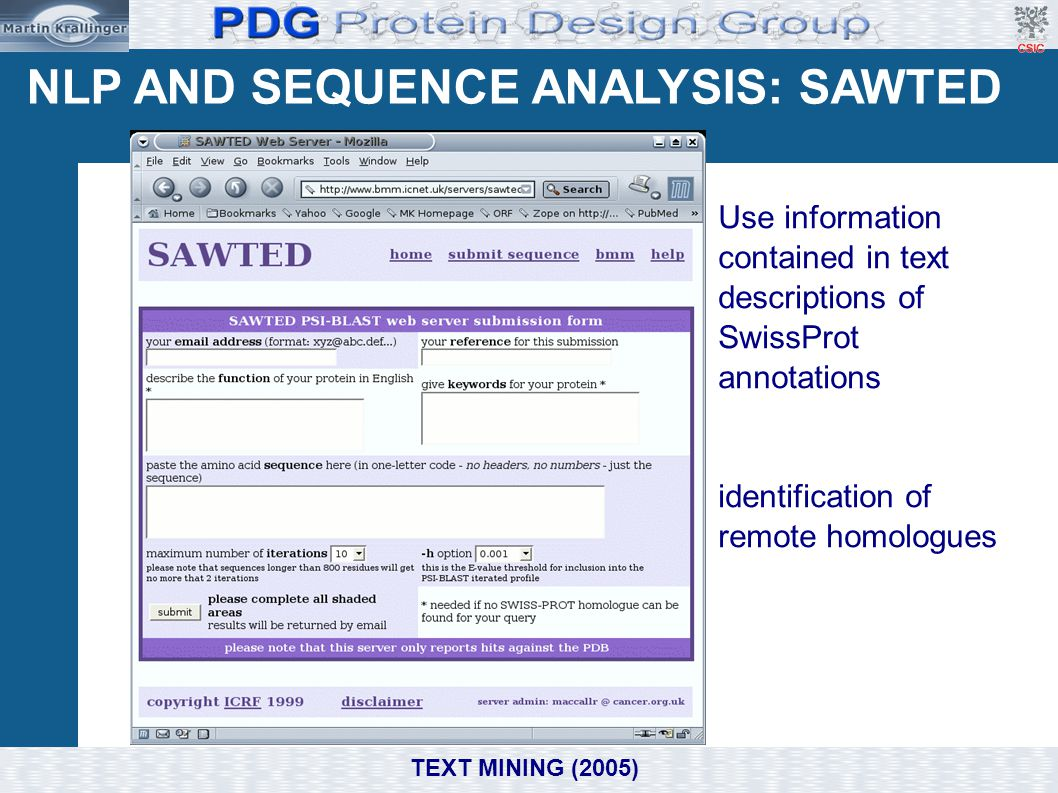 NLP AND SEQUENCE ANALYSIS: SAWTED Use information contained in text descriptions of SwissProt annotations identification of remote homologues TEXT MIN
