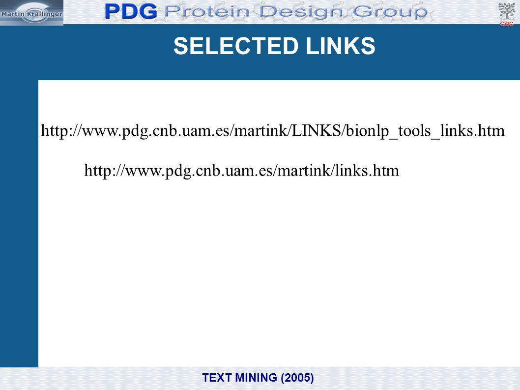 SELECTED LINKS http://www.pdg.cnb.uam.es/martink/LINKS/bionlp_tools_links.htm http://www.pdg.cnb.uam.es/martink/links.htm TEXT MINING (2005)