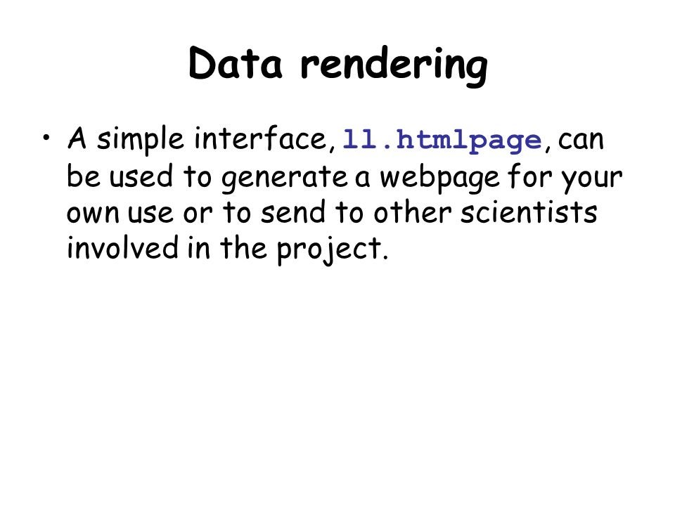 Data rendering A simple interface, ll.htmlpage, can be used to generate a webpage for your own use or to send to other scientists involved in the proj