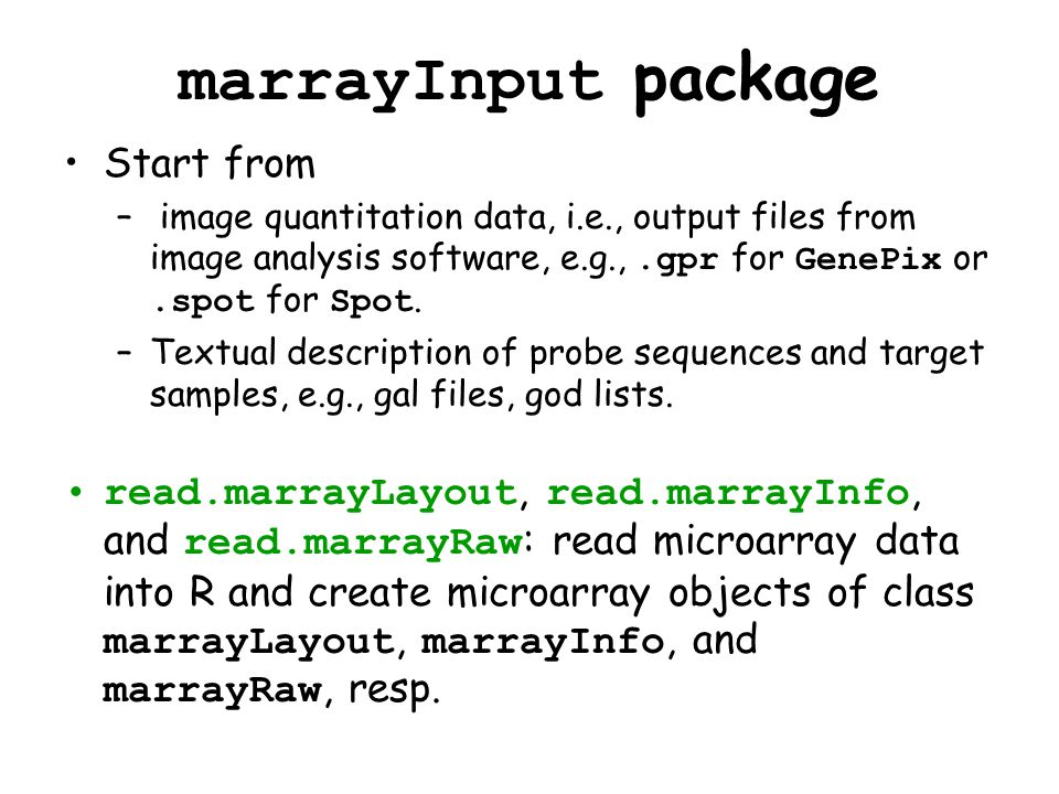 marrayInput package Start from – image quantitation data, i.e., output files from image analysis software, e.g.,.gpr for GenePix or.spot for Spot. –Te