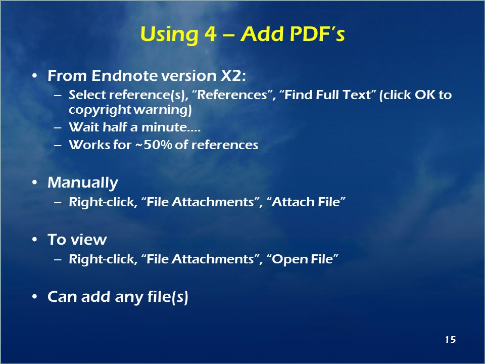 15 Using 4 – Add PDF's From Endnote version X2: –Select reference(s), References , Find Full Text (click OK to copyright warning) –Wait half a minute….