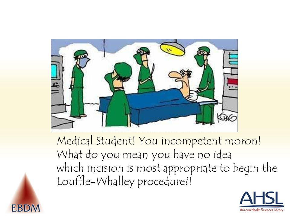 Medical Student.You incompetent moron.