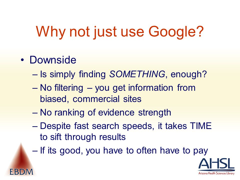 Why not just use Google.Downside –Is simply finding SOMETHING, enough.