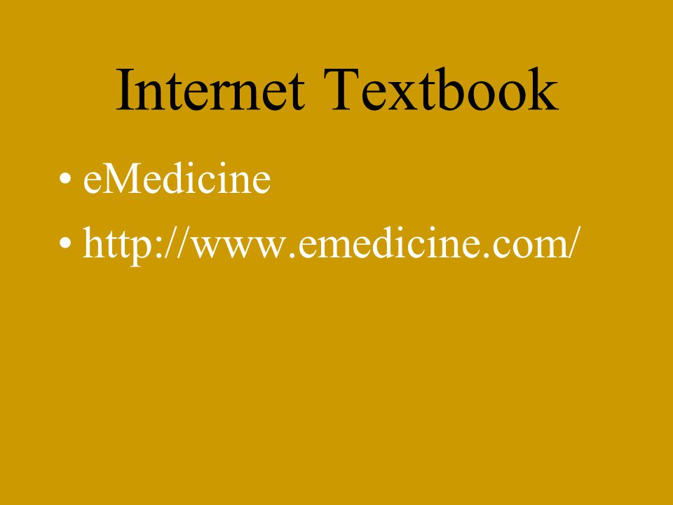 Internet Textbook eMedicine http://www.emedicine.com/