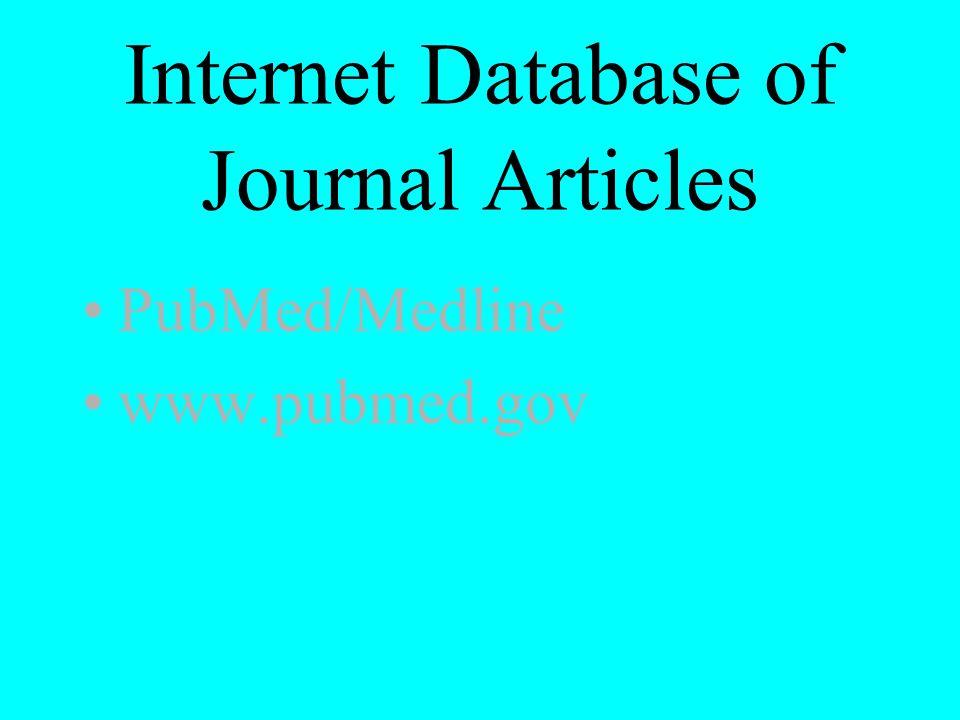Internet Database of Journal Articles PubMed/Medline www.pubmed.gov