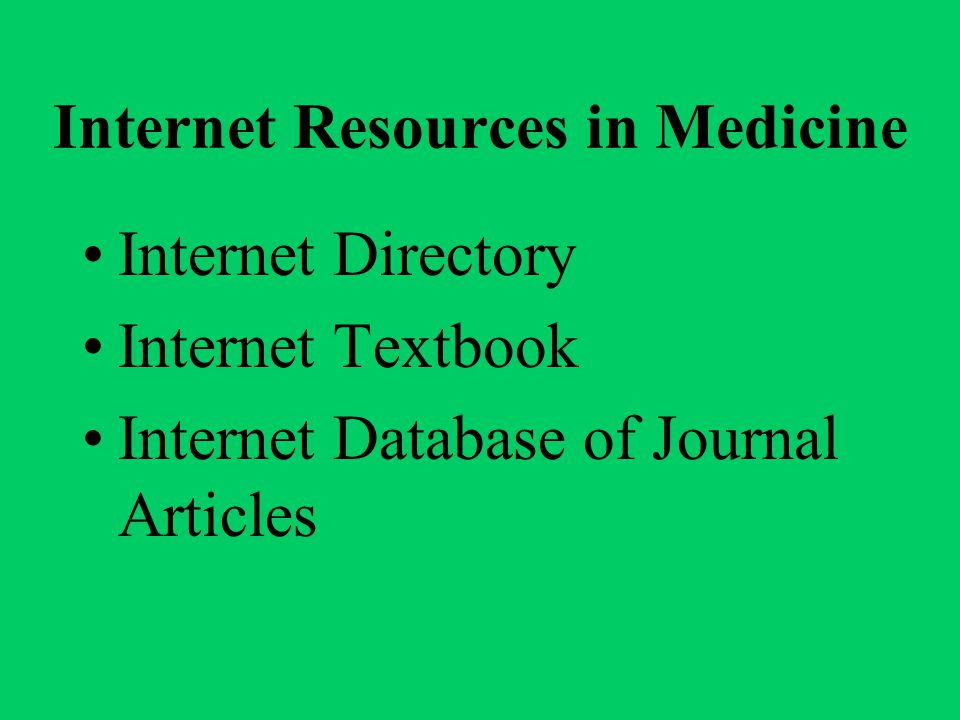 Internet Resources in Medicine Internet Directory Internet Textbook Internet Database of Journal Articles