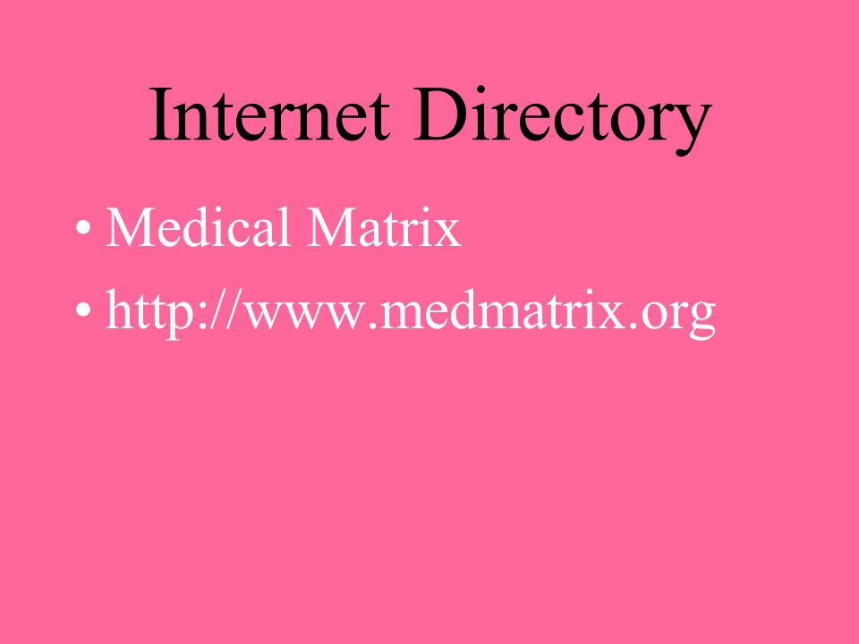 Internet Directory Medical Matrix http://www.medmatrix.org