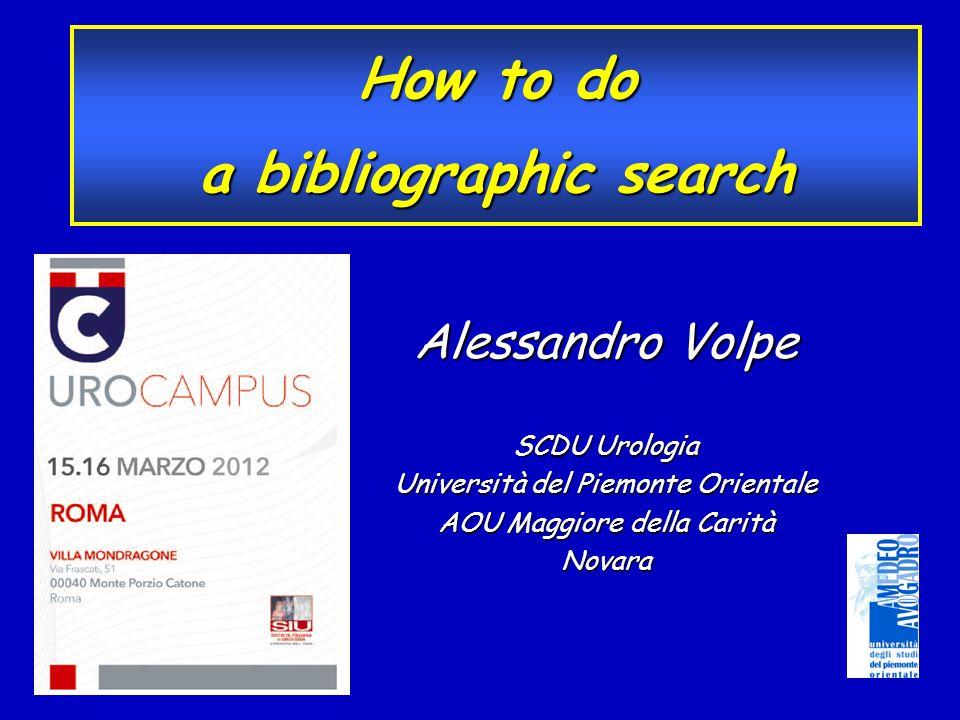 Alessandro Volpe SCDU Urologia Università del Piemonte Orientale AOU Maggiore della Carità Novara How to do a bibliographic search
