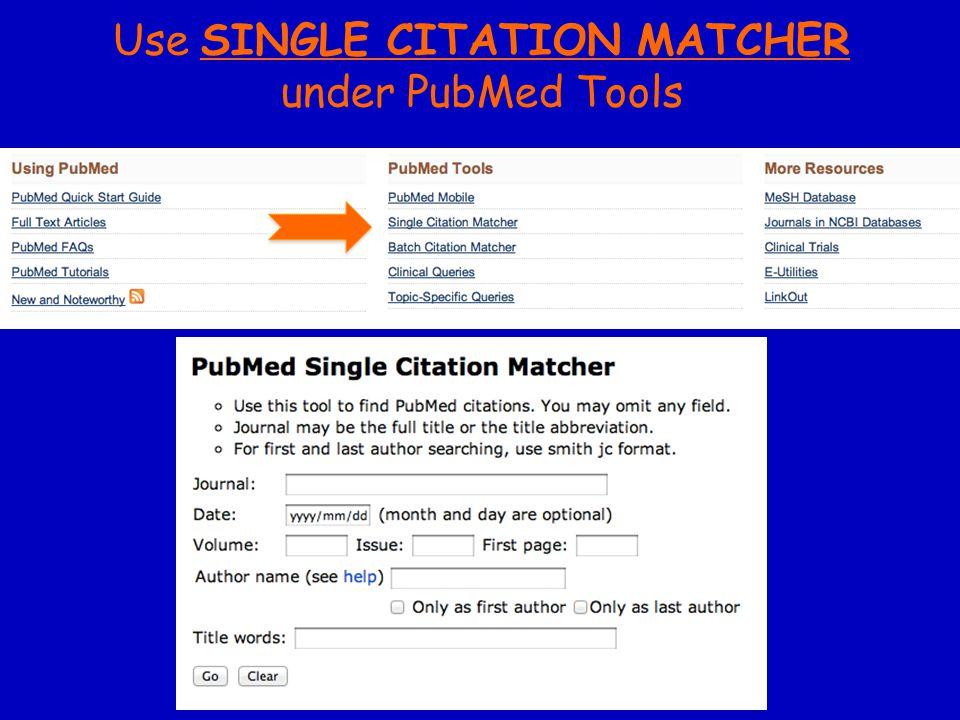 Use SINGLE CITATION MATCHER under PubMed Tools
