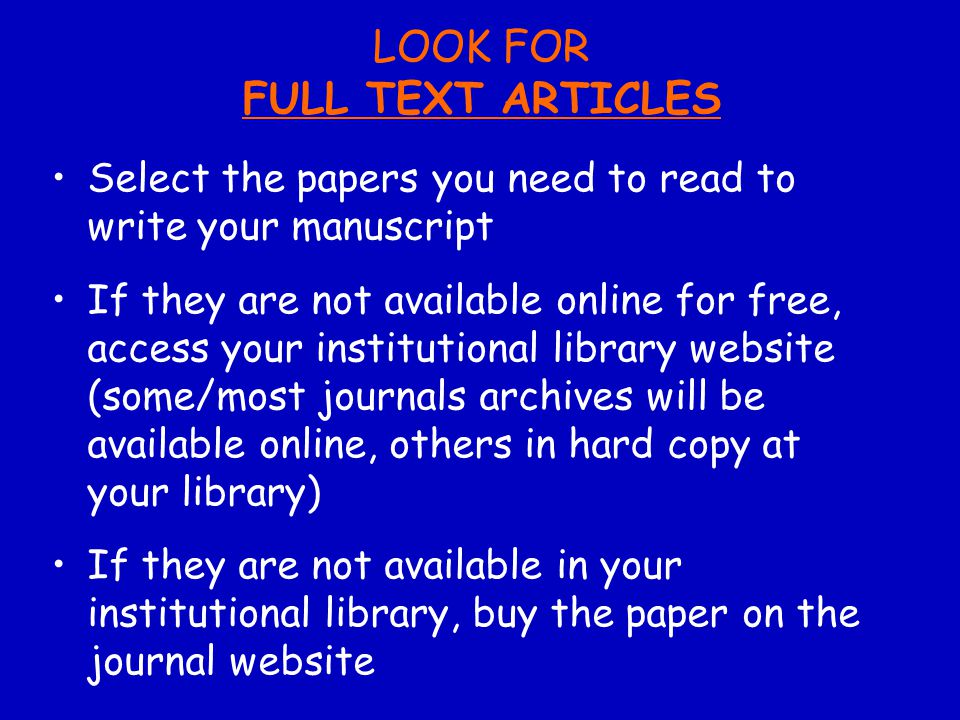 LOOK FOR FULL TEXT ARTICLES Select the papers you need to read to write your manuscript If they are not available online for free, access your institu