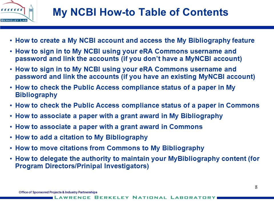 Office of Sponsored Projects & Industry Partnerships 8 My NCBI How-to Table of Contents How to create a My NCBI account and access the My Bibliography