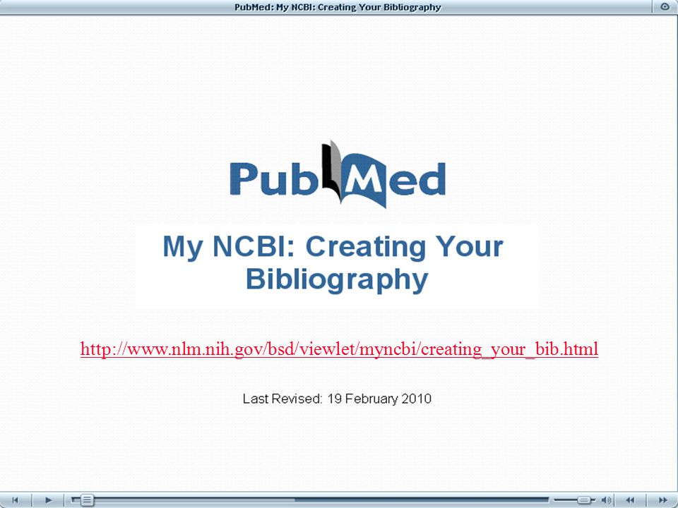 Office of Sponsored Projects & Industry Partnerships 9 http://www.nlm.nih.gov/bsd/viewlet/myncbi/creating_your_bib.html