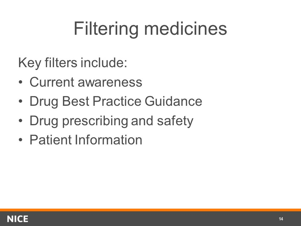 Filtering medicines Key filters include: Current awareness Drug Best Practice Guidance Drug prescribing and safety Patient Information 14