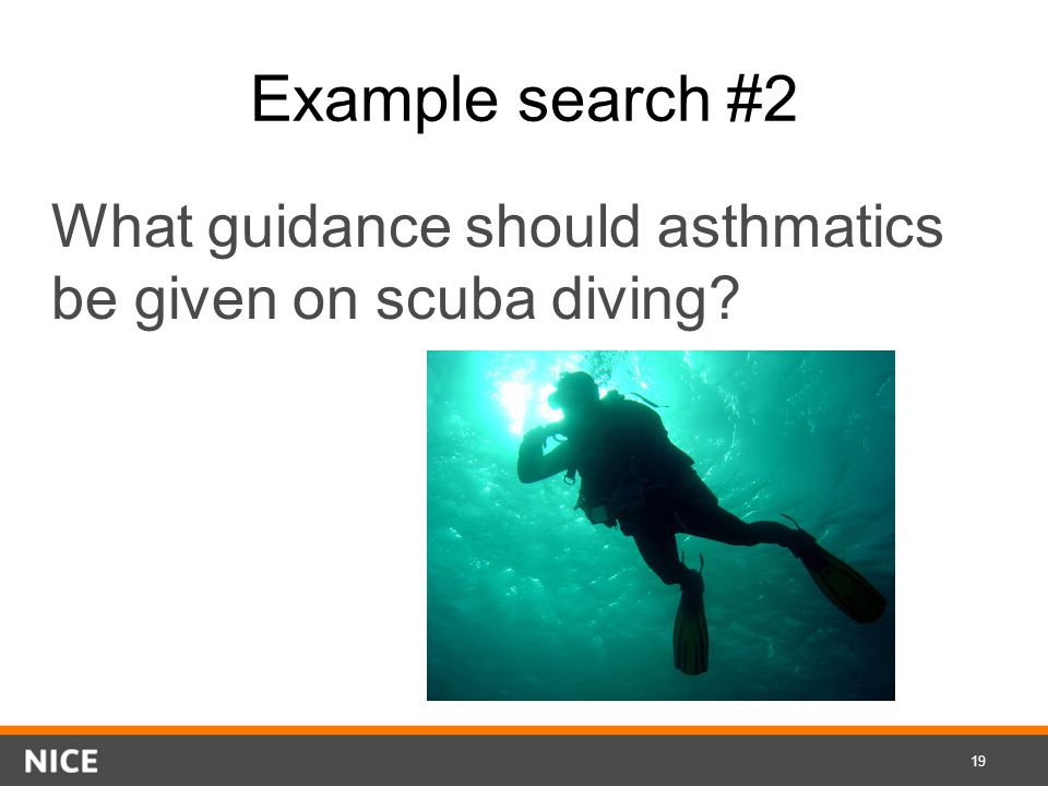 Example search #2 What guidance should asthmatics be given on scuba diving 19