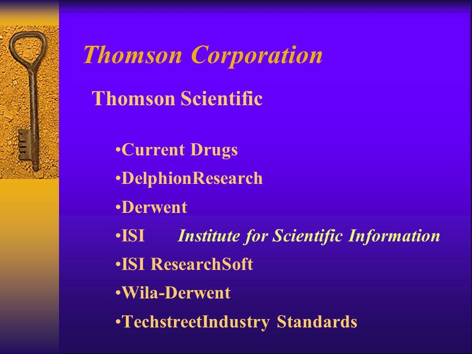 Thomson Corporation Thomson Scientific Current Drugs DelphionResearch Derwent ISI Institute for Scientific Information ISI ResearchSoft Wila-Derwent TechstreetIndustry Standards