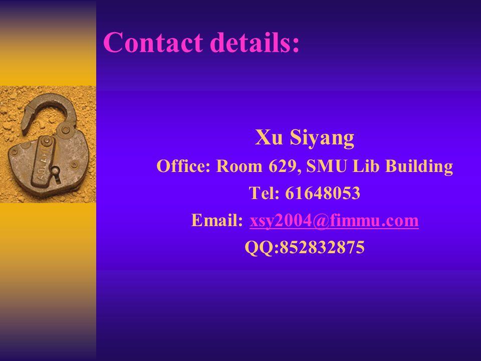 Contact details: Xu Siyang Office: Room 629, SMU Lib Building Tel: 61648053 Email: xsy2004@fimmu.comxsy2004@fimmu.com QQ:852832875