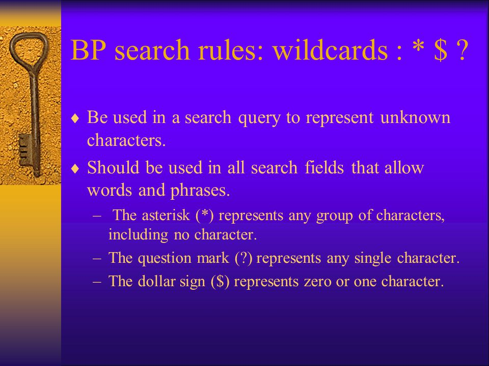 BP search rules: wildcards : * $ .  Be used in a search query to represent unknown characters.