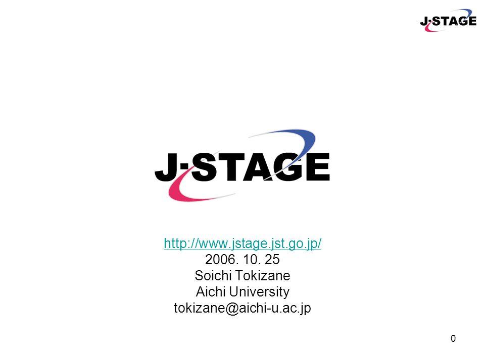 0 http://www.jstage.jst.go.jp/ 2006. 10. 25 Soichi Tokizane Aichi University tokizane@aichi-u.ac.jp
