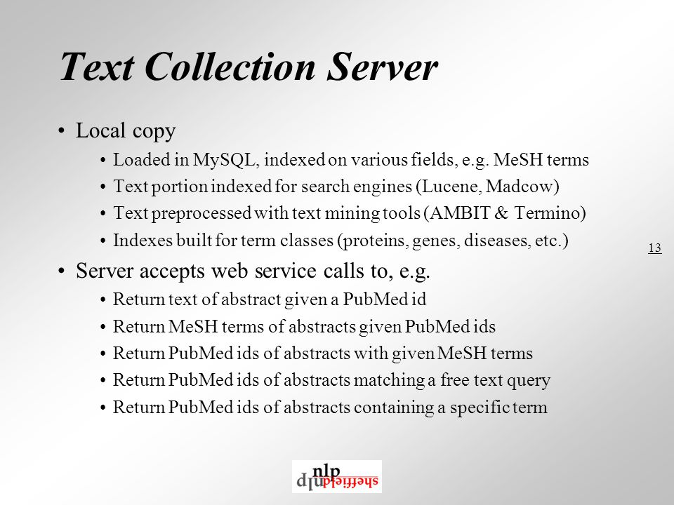 13 Text Collection Server Local copy Loaded in MySQL, indexed on various fields, e.g.