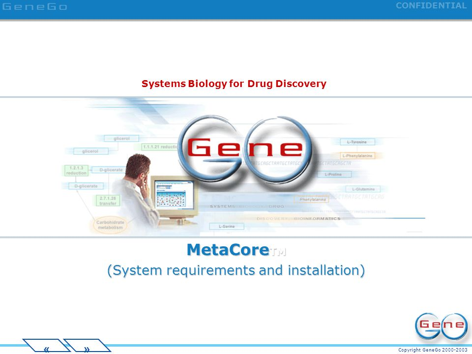 Copyright GeneGo 2000-2003 CONFIDENTIAL »« MetaCore TM (System requirements and installation) Systems Biology for Drug Discovery