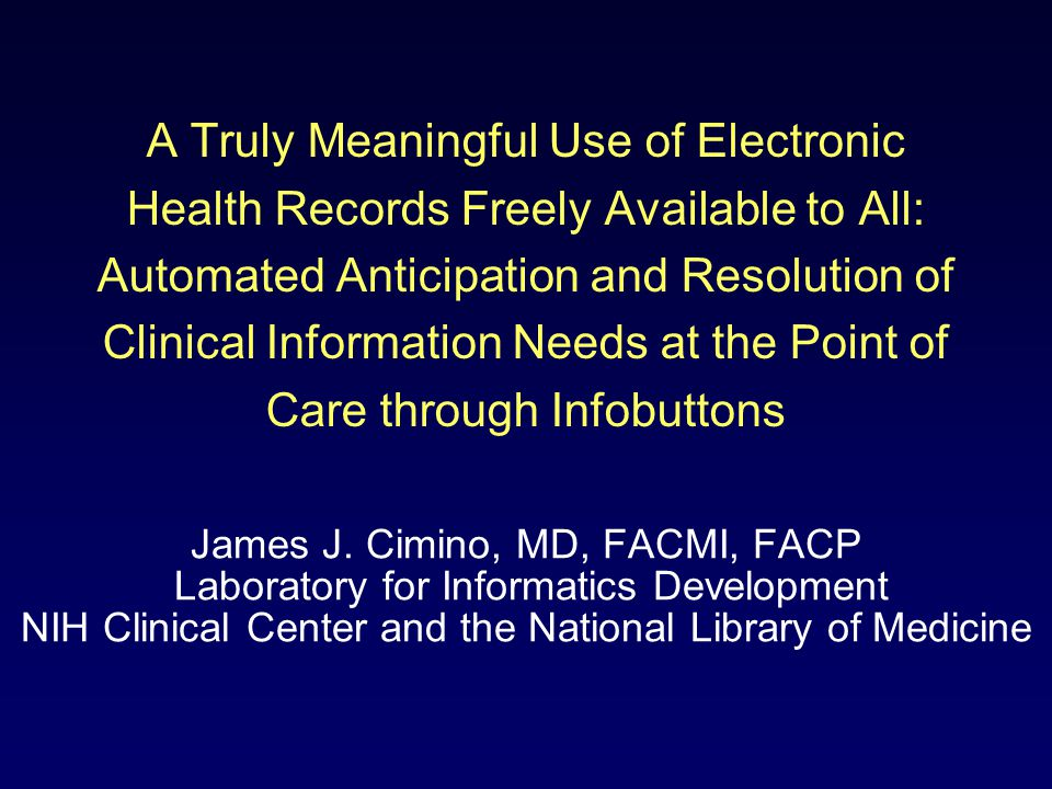 A Truly Meaningful Use of Electronic Health Records Freely Available to All: Automated Anticipation and Resolution of Clinical Information Needs at the Point of Care through Infobuttons James J.