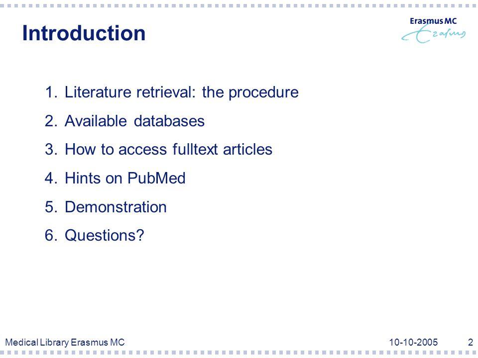 Medical Library Erasmus MC10-10-20053 Literature retrieval: the procedure  Problem definition  What is the problem.