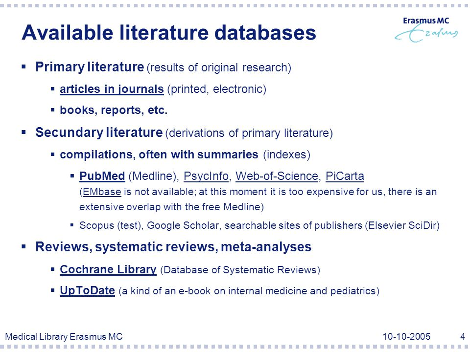 Medical Library Erasmus MC10-10-20054 Available literature databases  Primary literature (results of original research)  articles in journals (printed, electronic)  books, reports, etc.