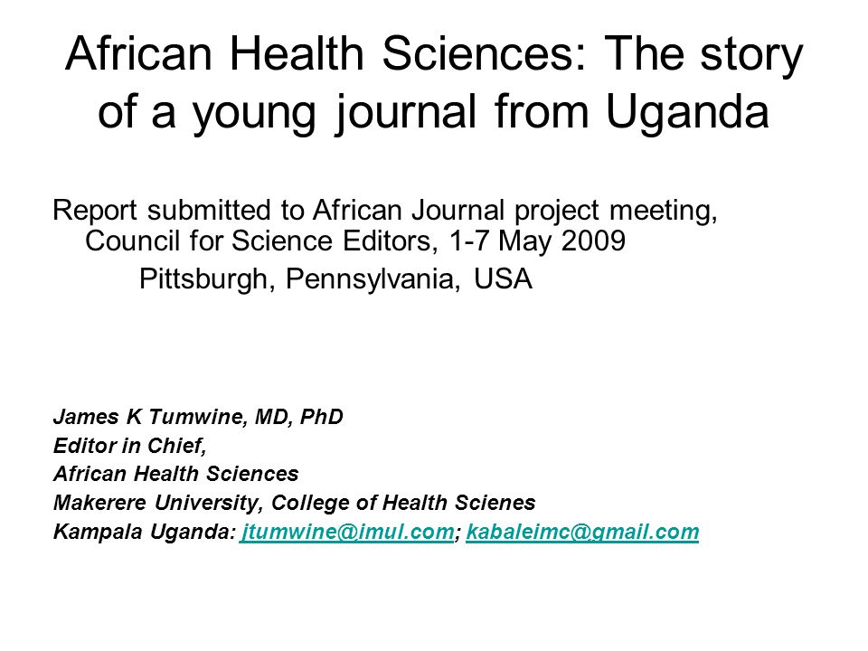 African Health Sciences: The story of a young journal from Uganda Report submitted to African Journal project meeting, Council for Science Editors, 1-