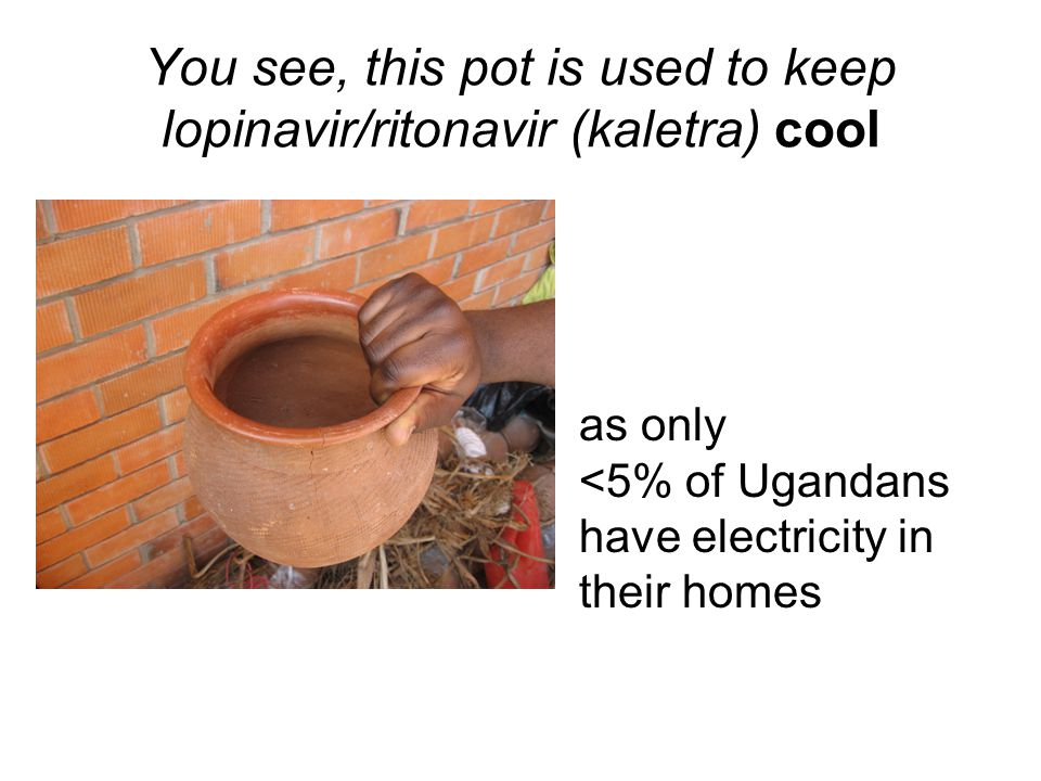 You see, this pot is used to keep lopinavir/ritonavir (kaletra) cool.