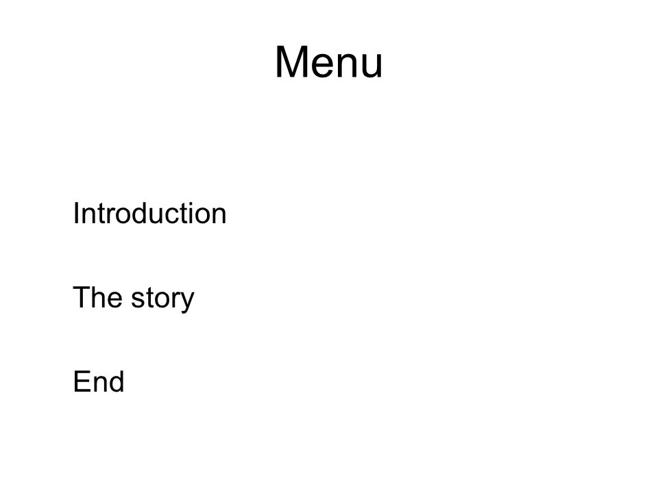 Menu Introduction The story End
