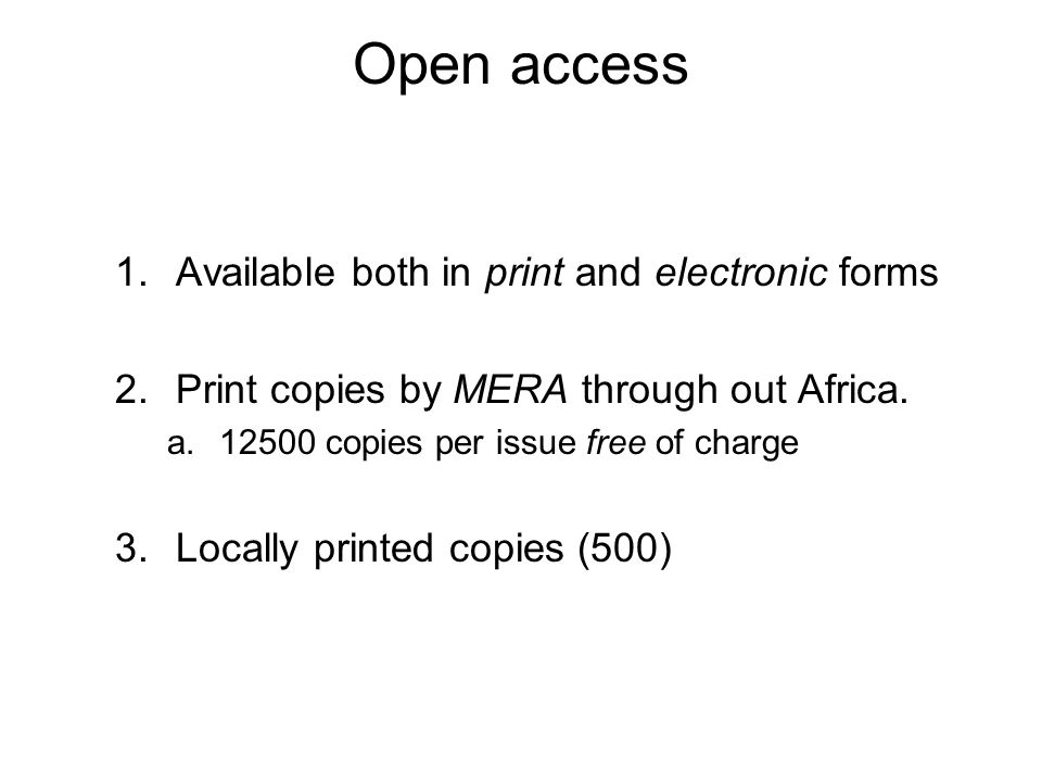 Open access 1.Available both in print and electronic forms 2.Print copies by MERA through out Africa.