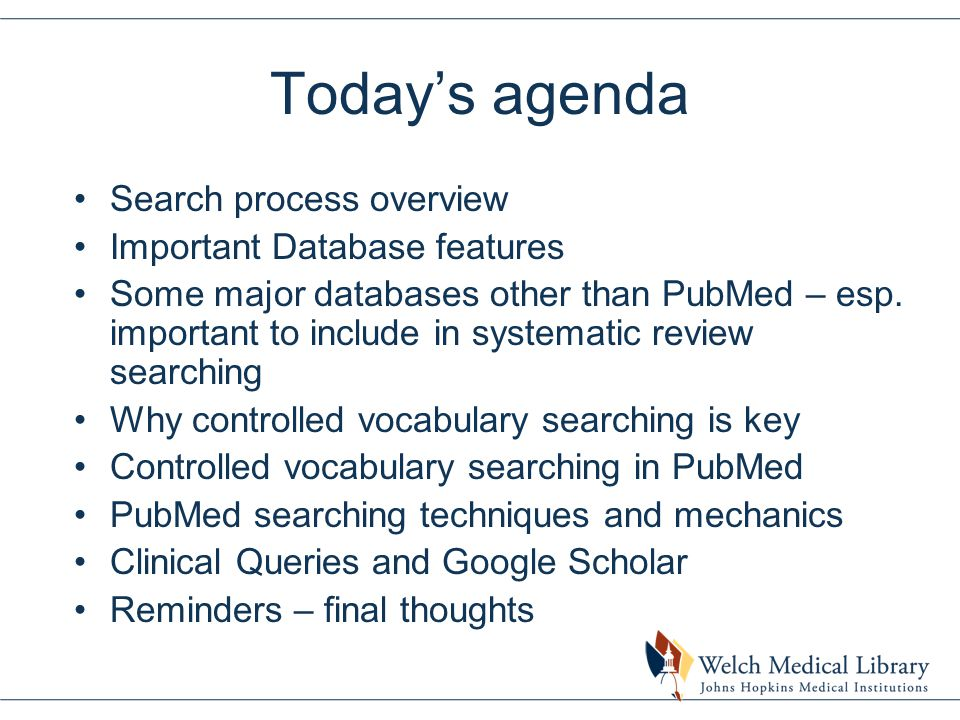 Today's agenda Search process overview Important Database features Some major databases other than PubMed – esp. important to include in systematic re