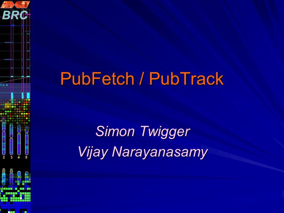PubFetch / PubTrack Simon Twigger Vijay Narayanasamy