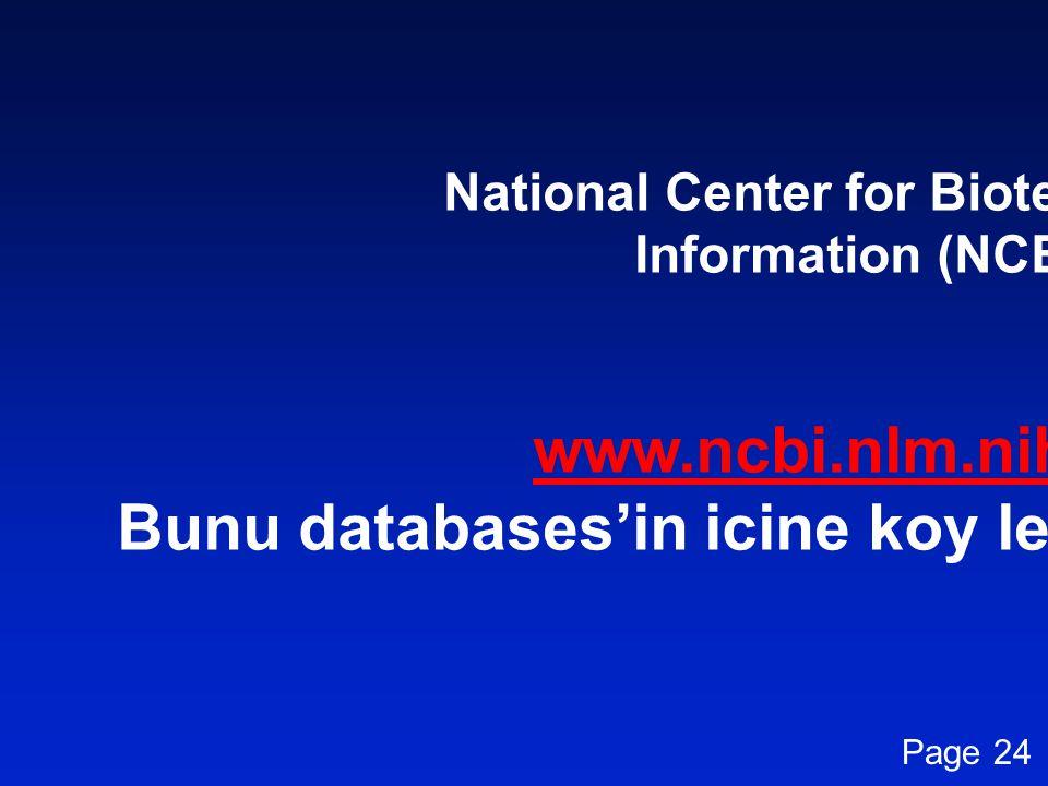 National Center for Biotechnology Information (NCBI) www.ncbi.nlm.nih.gov Bunu databases'in icine koy lecture 5i de sonuna Page 24