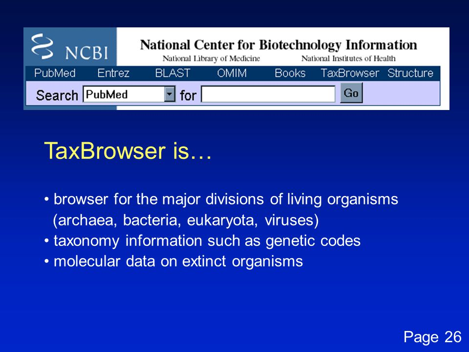 TaxBrowser is… browser for the major divisions of living organisms (archaea, bacteria, eukaryota, viruses) taxonomy information such as genetic codes molecular data on extinct organisms Page 26