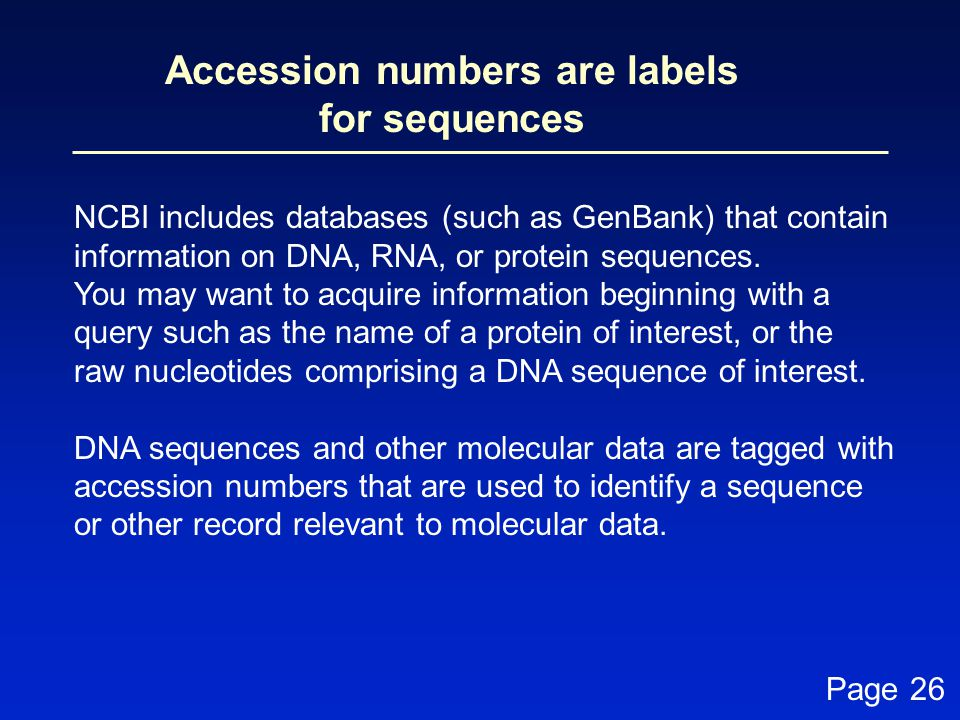 Accession numbers are labels for sequences NCBI includes databases (such as GenBank) that contain information on DNA, RNA, or protein sequences.
