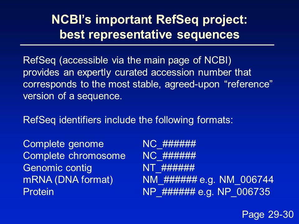 NCBI's important RefSeq project: best representative sequences RefSeq (accessible via the main page of NCBI) provides an expertly curated accession number that corresponds to the most stable, agreed-upon reference version of a sequence.