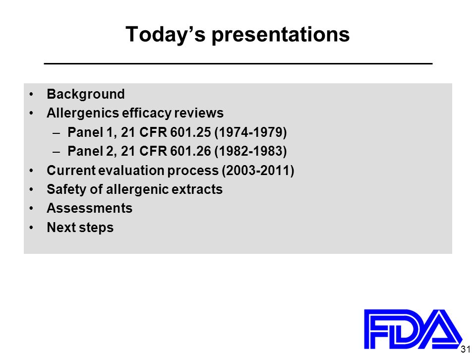 31 Today's presentations Background Allergenics efficacy reviews –Panel 1, 21 CFR 601.25 (1974-1979) –Panel 2, 21 CFR 601.26 (1982-1983) Current evaluation process (2003-2011) Safety of allergenic extracts Assessments Next steps