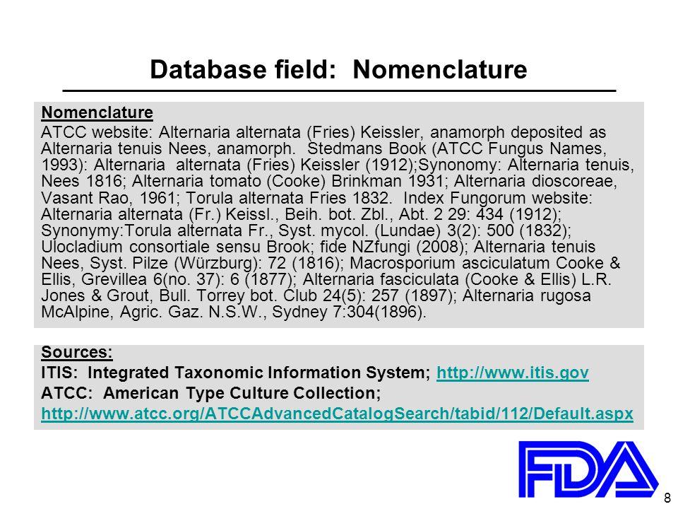 8 Database field: Nomenclature Nomenclature ATCC website: Alternaria alternata (Fries) Keissler, anamorph deposited as Alternaria tenuis Nees, anamorph.
