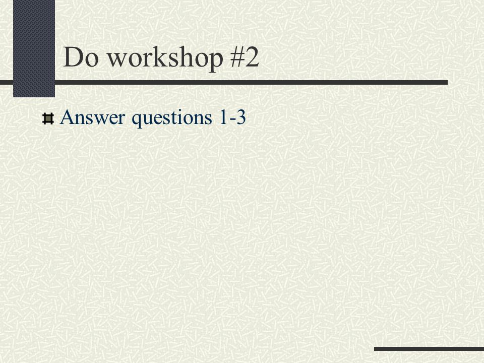 Do workshop #2 Answer questions 1-3