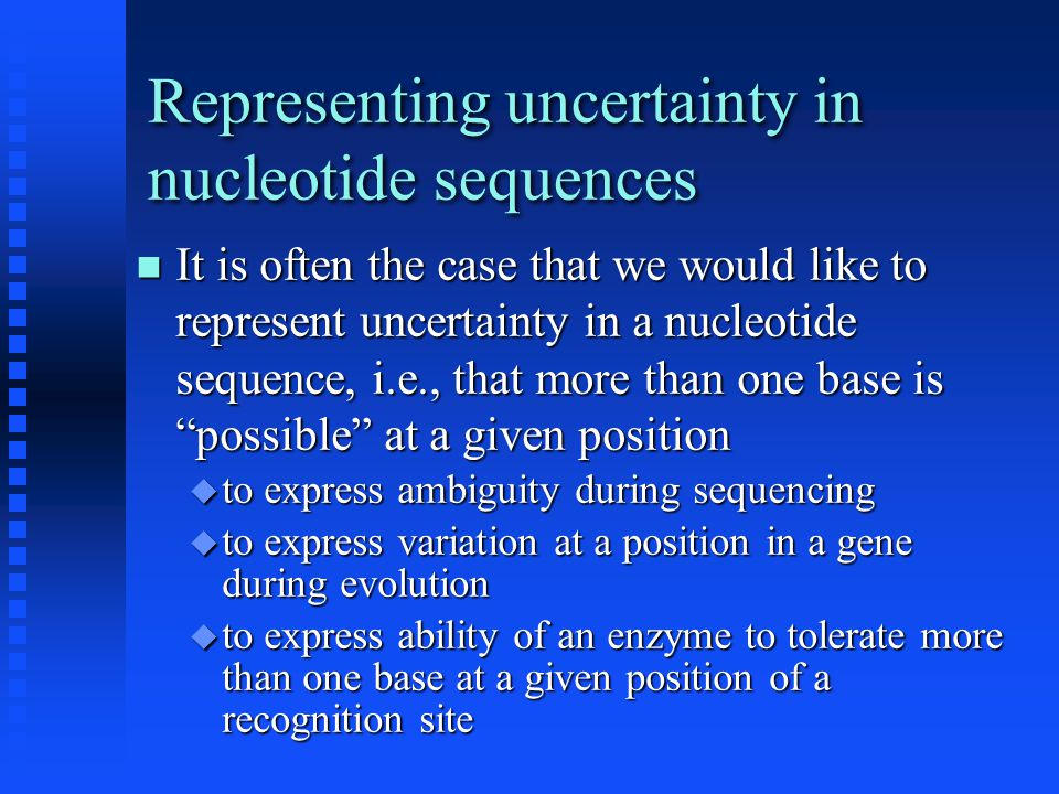 Representing uncertainty in nucleotide sequences It is often the case that we would like to represent uncertainty in a nucleotide sequence, i.e., that