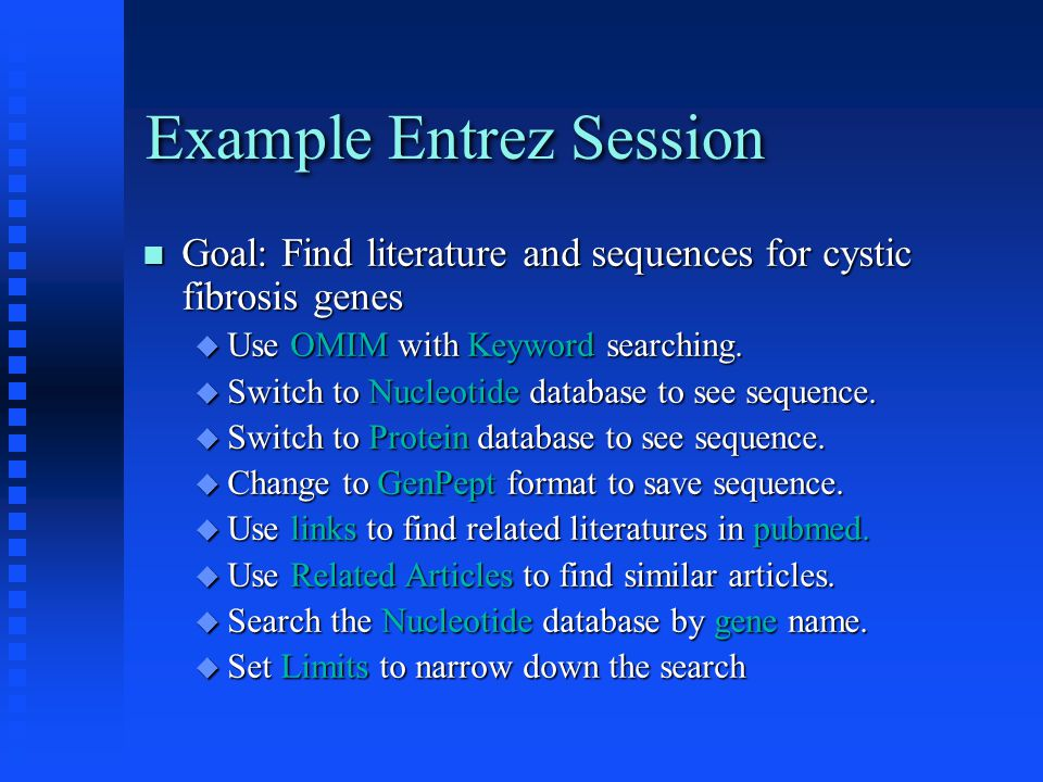 Example Entrez Session Goal: Find literature and sequences for cystic fibrosis genes Goal: Find literature and sequences for cystic fibrosis genes  U