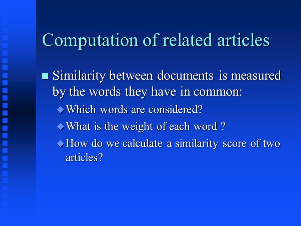 Computation of related articles Similarity between documents is measured by the words they have in common: Similarity between documents is measured by