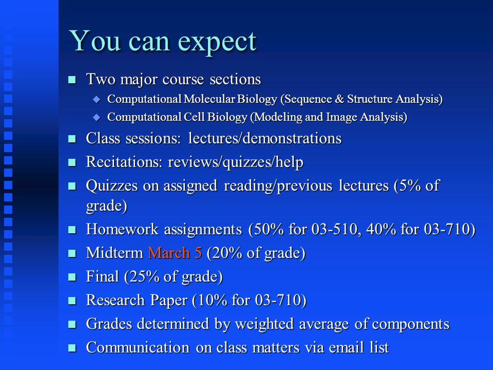 You can expect Two major course sections Two major course sections  Computational Molecular Biology (Sequence & Structure Analysis)  Computational C