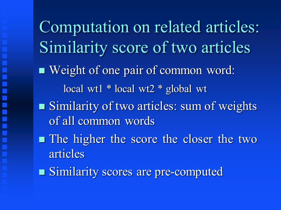 Computation on related articles: Similarity score of two articles Weight of one pair of common word: Weight of one pair of common word: local wt1 * lo