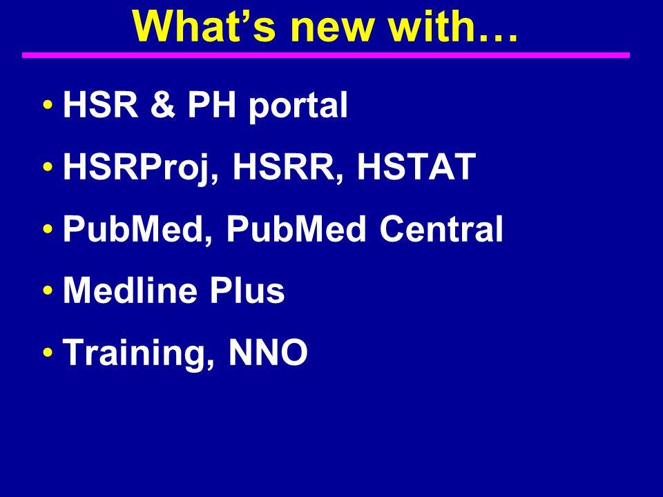 HSR & PH portal HSRProj, HSRR, HSTAT PubMed, PubMed Central Medline Plus Training, NNO What's new with…