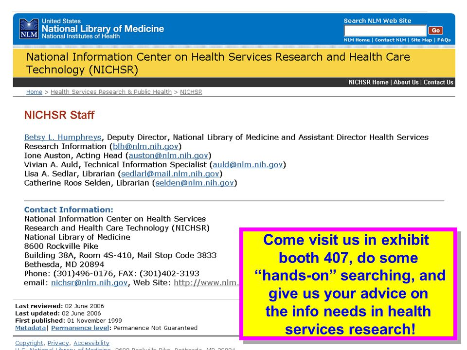 NICHSR staff Come visit us in exhibit booth 400, do some hands-on searching, and give us your advice on the info needs in health services research.