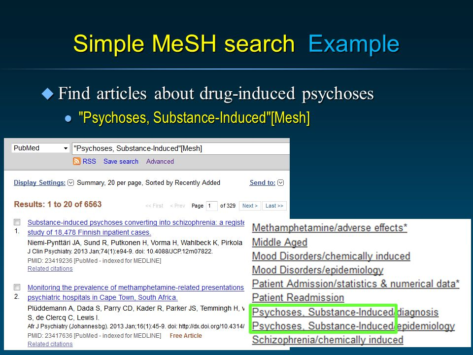 Simple MeSH search Example u Find articles about drug-induced psychoses l Psychoses, Substance-Induced [Mesh] 10