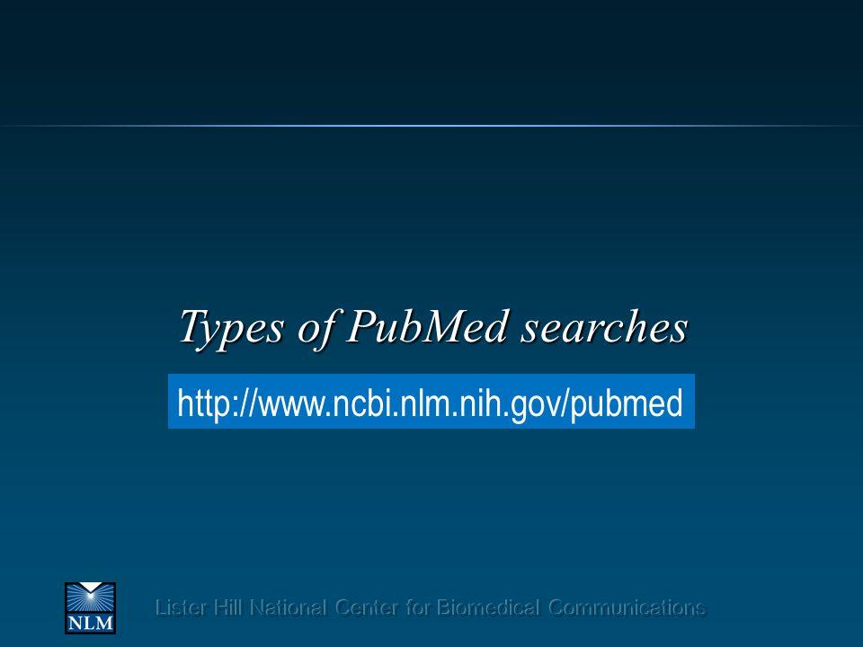 Types of PubMed searches http://www.ncbi.nlm.nih.gov/pubmed